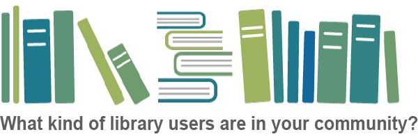 What kind of library users are in your community?